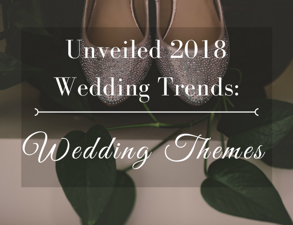 Unveiled 2018 Wedding Trends: Wedding Themes
