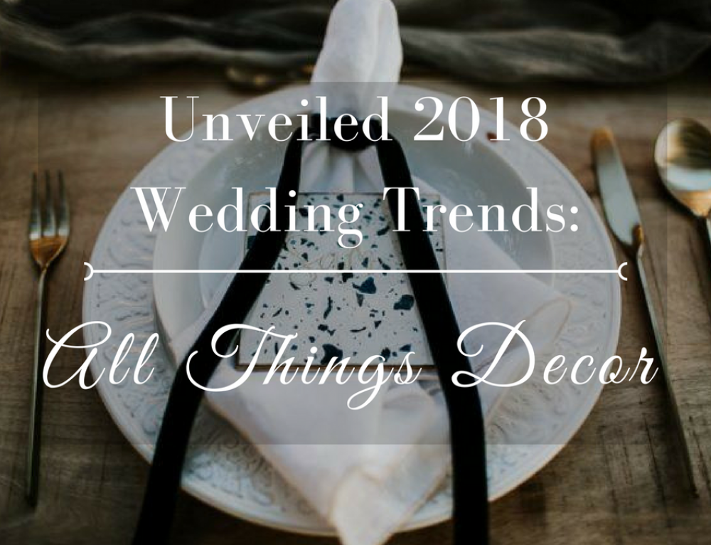 Unveiled 2018 Wedding Trends: All Things Decor
