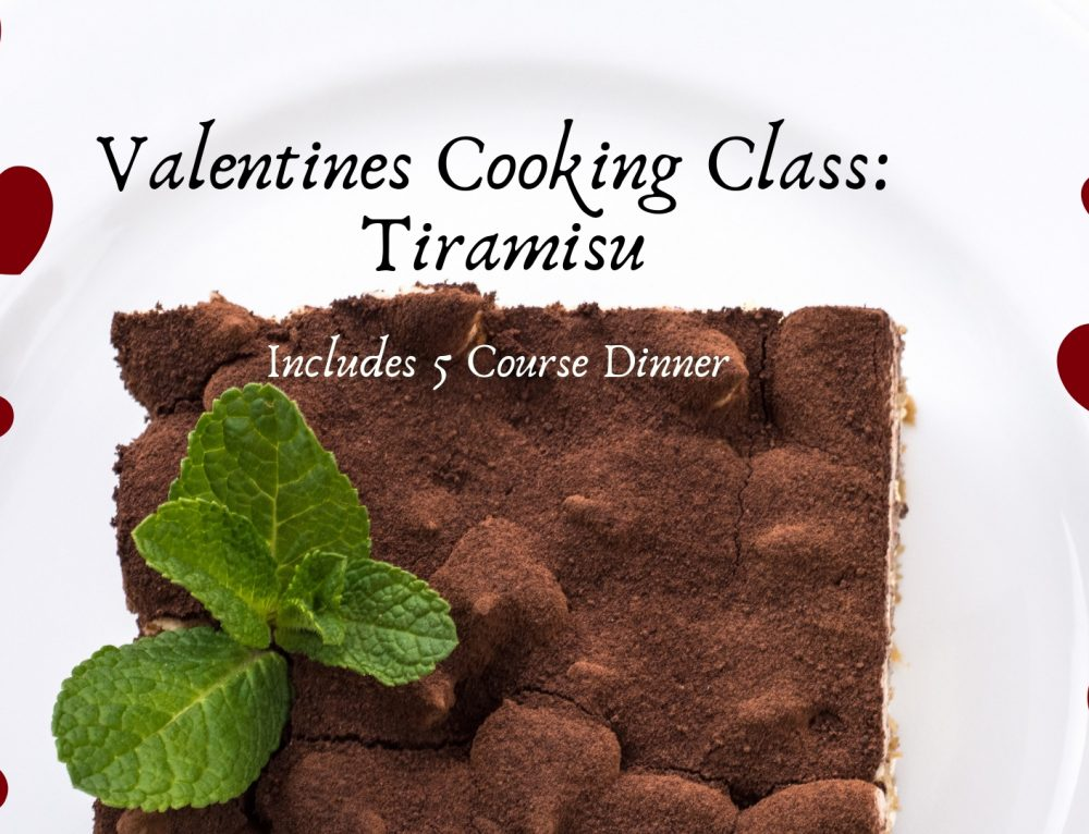 2/14/19 & 2/15/19 Valentines Cooking Class: Tiramisu with 5 Course Dinner