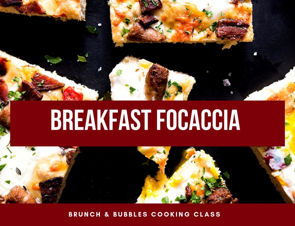 3/31/19 Brunch & Bubbles Cooking Class: Breakfast Focaccia