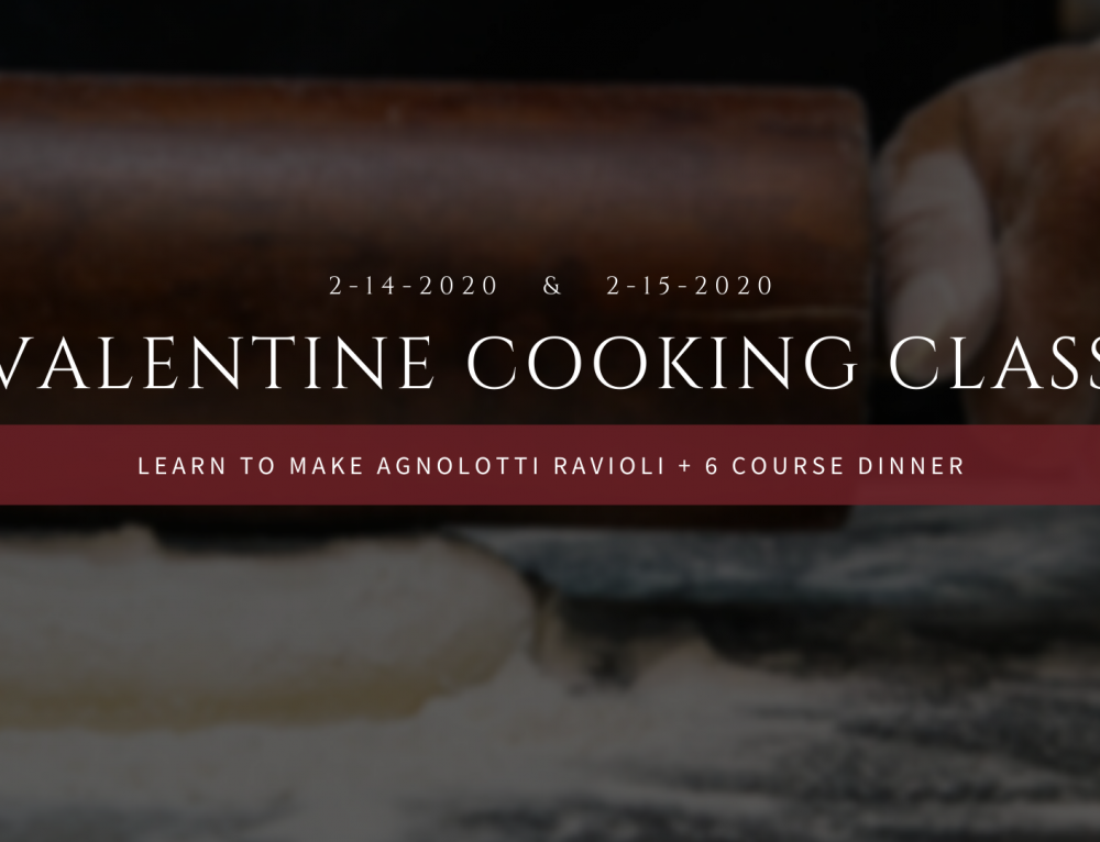 2/14/20 & 2/15/20 Valentines Cooking Class: Agnolotti + Six Course Dinner