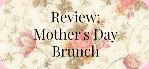 Review: Mother's Day Brunch